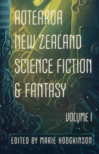 Cover of the Year's Best Aotearoa New Zealand Science Fiction and Fantasy: Volume I. Edited by Marie Hodgkinson. Cover art by Emma Weakley.