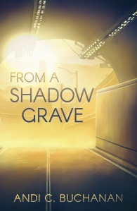 Front cover of From a Shadow Grave, by Andi C. Buchanan. The illustration shows light streaming through the mouth of a tunnel.